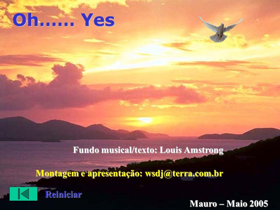 Yes… I think to myself Sim... Eu penso comigo mesmo, what a wonderful world. que MUNDO MARAVILHOSO