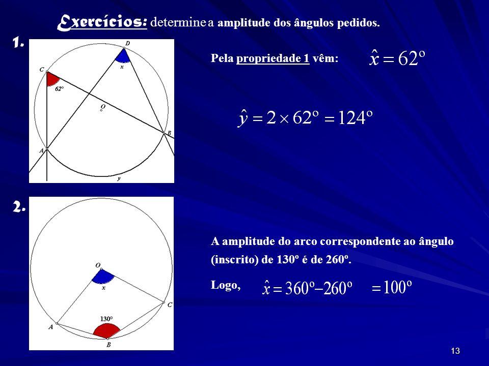 12 4. Ângulos opostos de um quadrilátero inscrito numa circunferência Mas, Portanto, Logo, Então, A soma dos ângulos opostos de um quadrilátero inscri