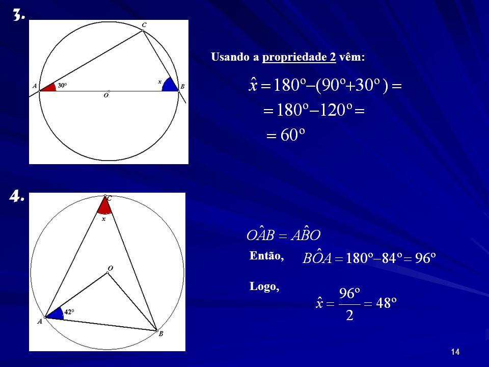 13 Exercícios: determine a amplitude dos ângulos pedidos. 1. 2. Pela propriedade 1 vêm: A amplitude do arco correspondente ao ângulo (inscrito) de 130