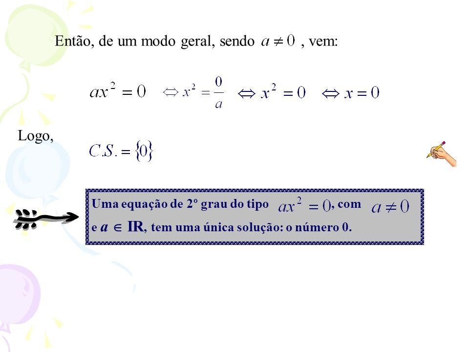 Então, de um modo geral, sendo, vem: Logo, Uma equação de 2º grau do tipo, com e a IR, tem uma única solução: o número 0.