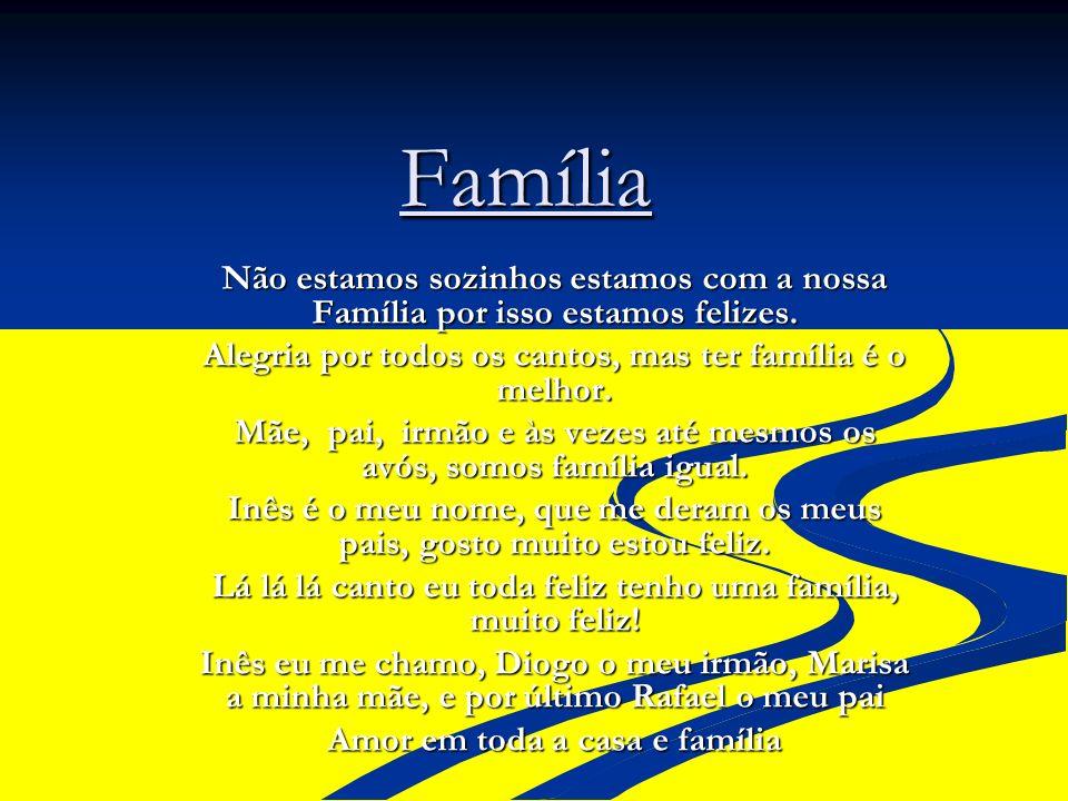 Família Não estamos sozinhos estamos com a nossa Família por isso estamos felizes. Alegria por todos os cantos, mas ter família é o melhor. Mãe, pai,