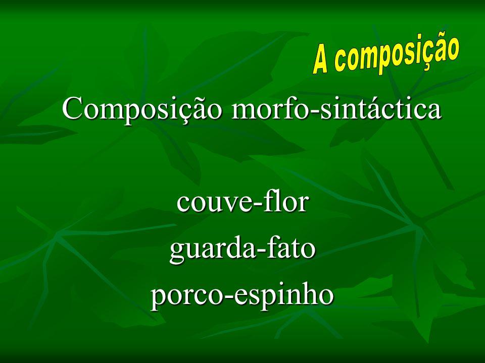 Composição morfo-sintáctica couve-florguarda-fatoporco-espinho