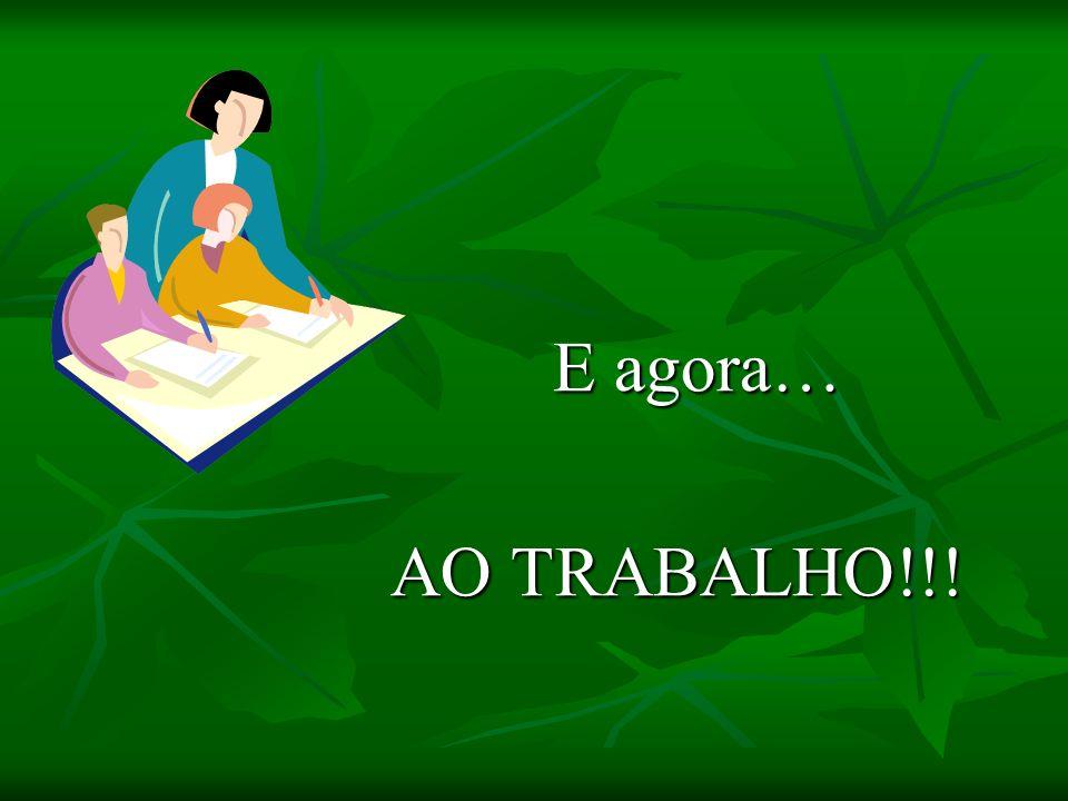 E agora… AO TRABALHO!!!