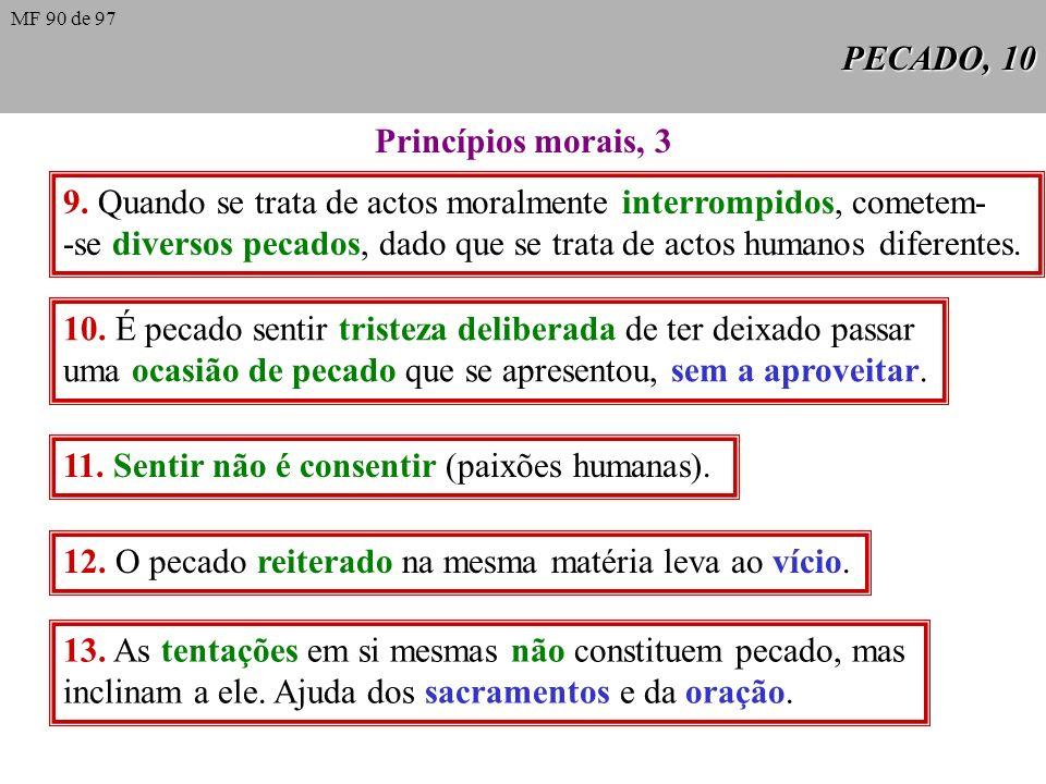PECADO, 9 Princípos morais, 2 5. Pôr-se voluntariamente em ocasião próxima de pecar grave- mente sem causa grave proporcionada, é em si mesmo pecado.