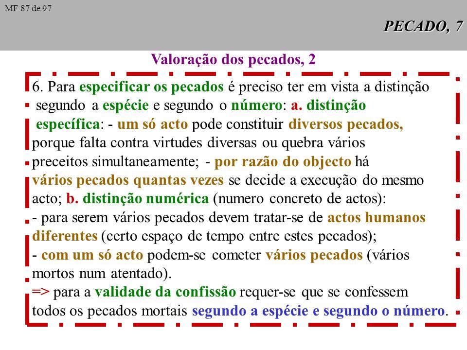 PECADO, 6 Valoração dos pecados, 1 1. Condições para que exista pecado mortal: matéria grave, advertência plena, consentimento perfeito. 2. Distinguem