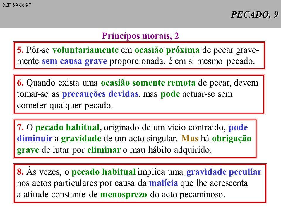 PECADO, 8 Princípios morais, 1 CCE 1873 1. CCE 1873: A raiz de todos os pe- cados está no coração do homem. As suas espécies e a sua gravidade medem-