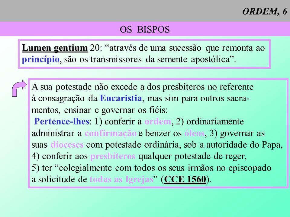 ORDEM, 6 OS BISPOS Lumen gentium Lumen gentium 20: através de uma sucessão que remonta ao princípio, são os transmissores da semente apostólica. A sua