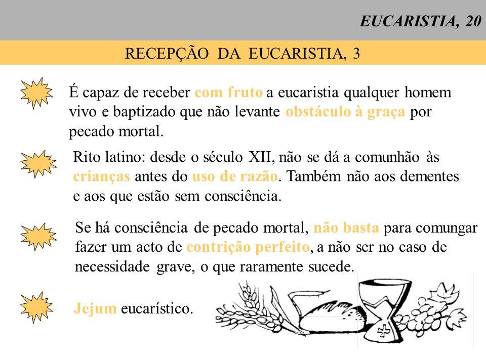 EUCARISTIA, 20 RECEPÇÃO DA EUCARISTIA, 3 É capaz de receber com fruto a eucaristia qualquer homem vivo e baptizado que não levante obstáculo à graça p