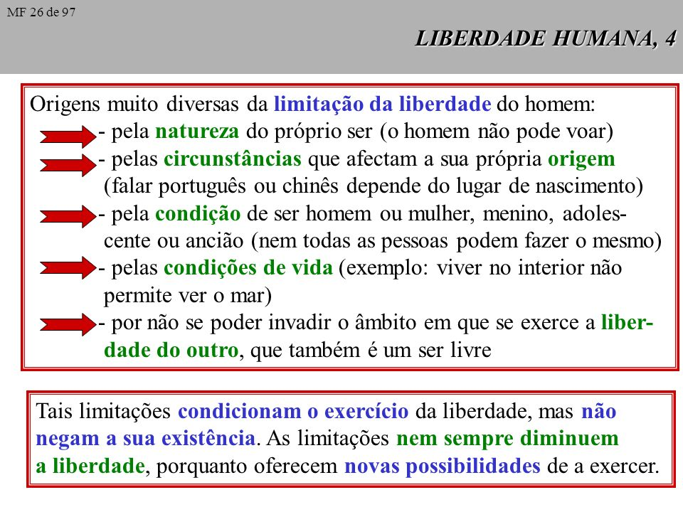 LIBERDADE HUMANA, 3 Definições possíveis Definições possíveis: 1. Liberdade é a capacidade que o homem tem de auto-determi- nar-se; 2. Liberdade é a c