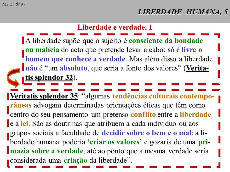 LIBERDADE HUMANA, 5 Liberdade e verdade, 1 A liberdade supõe que o sujeito é consciente da bondade ou malícia do acto que pretende levar a cabo: só é livre o homem que conhece a verdade.