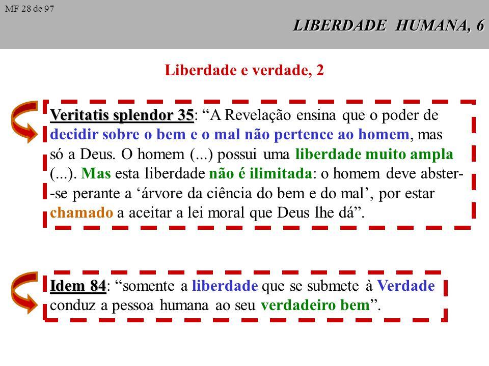 LIBERDADE HUMANA, 6 Liberdade e verdade, 2 Veritatis splendor 35 Veritatis splendor 35: A Revelação ensina que o poder de decidir sobre o bem e o mal não pertence ao homem, mas só a Deus.