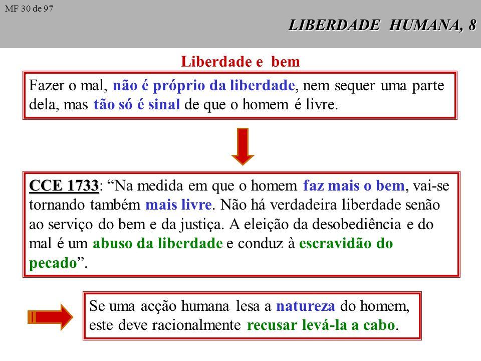 LIBERDADE HUMANA, 8 Liberdade e bem Fazer o mal, não é próprio da liberdade, nem sequer uma parte dela, mas tão só é sinal de que o homem é livre.