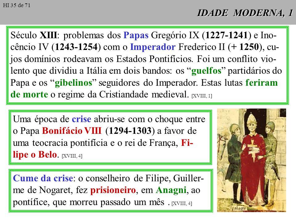 IDADE MODERNA, 1 Uma época de crise abriu-se com o choque entre o Papa Bonifácio VIII (1294-1303) a favor de uma teocracia pontifícia e o rei de Franç