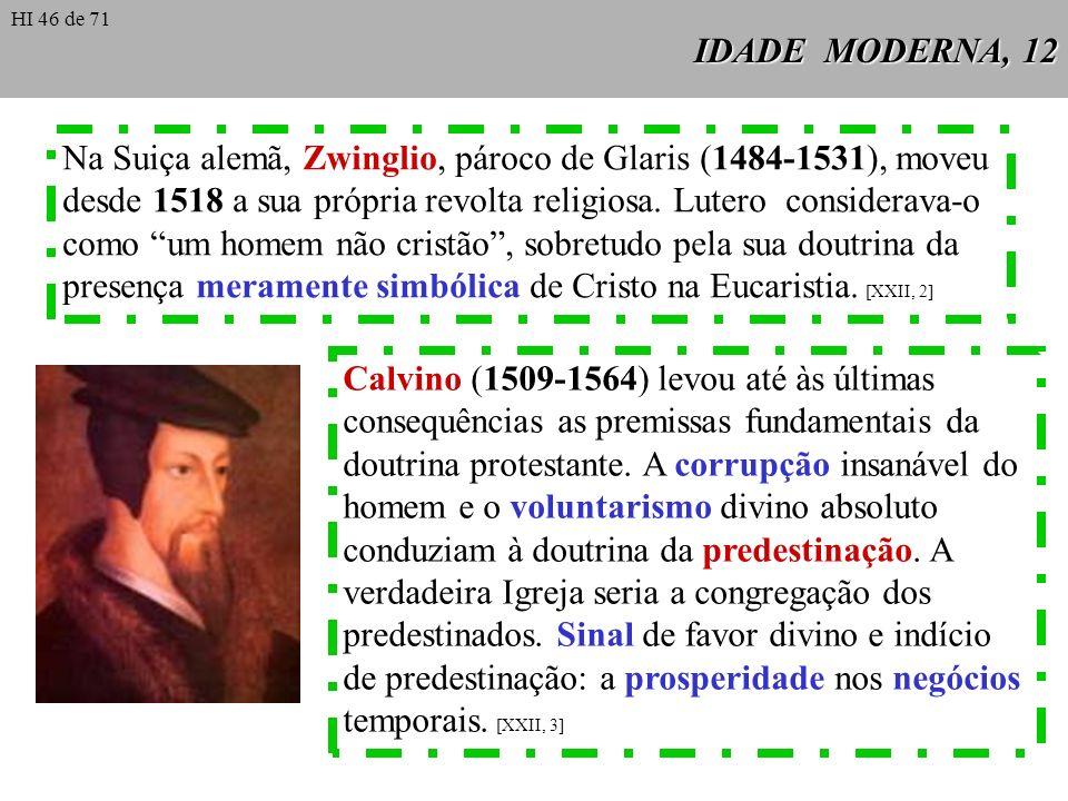 IDADE MODERNA, 12 Na Suiça alemã, Zwinglio, pároco de Glaris (1484-1531), moveu desde 1518 a sua própria revolta religiosa. Lutero considerava-o como