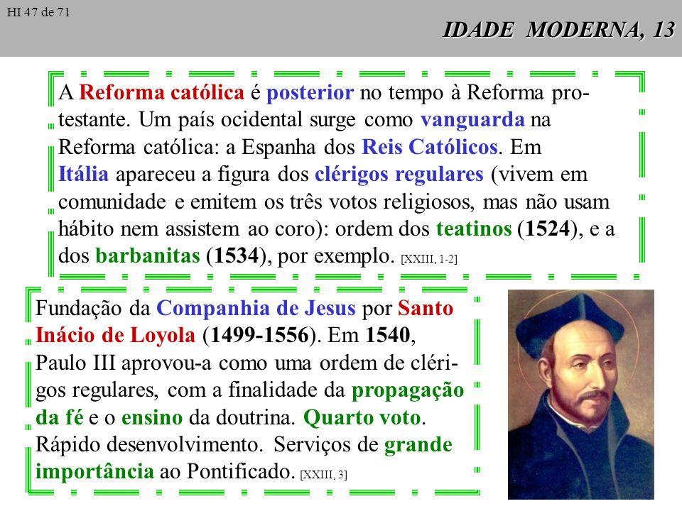 IDADE MODERNA, 13 A Reforma católica é posterior no tempo à Reforma pro- testante. Um país ocidental surge como vanguarda na Reforma católica: a Espan