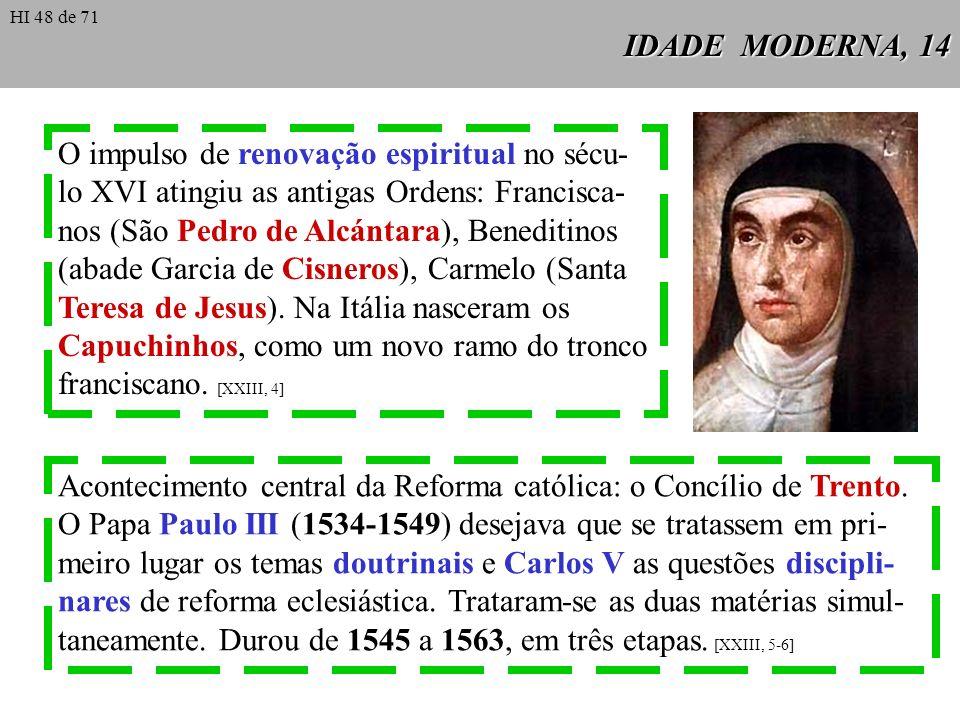 IDADE MODERNA, 14 O impulso de renovação espiritual no sécu- lo XVI atingiu as antigas Ordens: Francisca- nos (São Pedro de Alcántara), Beneditinos (a