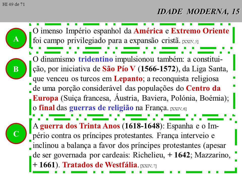 IDADE MODERNA, 15 A O imenso Império espanhol da América e Extremo Oriente foi campo privilegiado para a expansão cristã. [XXIV, 5] O dinamismo triden