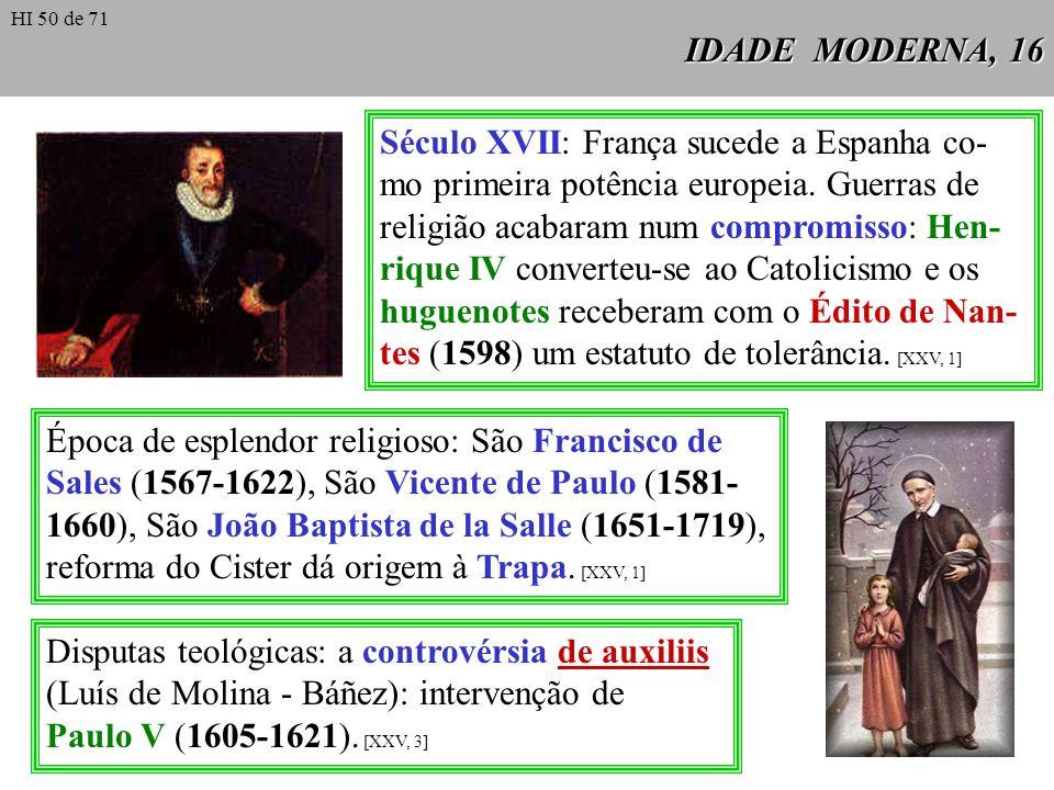 IDADE MODERNA, 16 Século XVII: França sucede a Espanha co- mo primeira potência europeia. Guerras de religião acabaram num compromisso: Hen- rique IV