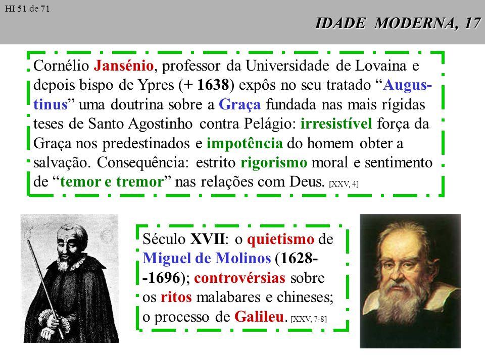 IDADE MODERNA, 17 Cornélio Jansénio, professor da Universidade de Lovaina e depois bispo de Ypres (+ 1638) expôs no seu tratado Augus- tinus uma doutr