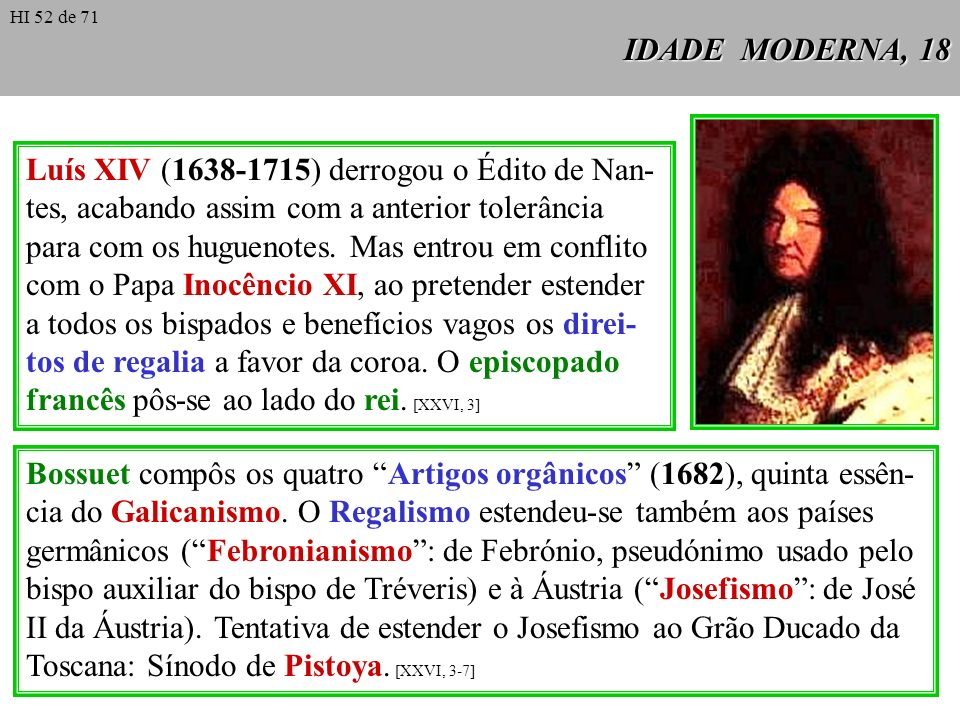IDADE MODERNA, 18 Luís XIV (1638-1715) derrogou o Édito de Nan- tes, acabando assim com a anterior tolerância para com os huguenotes. Mas entrou em co