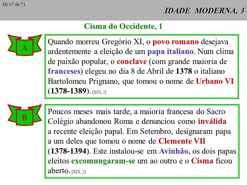 IDADE MODERNA, 3 Cisma do Occidente, 1 Quando morreu Gregório XI, o povo romano desejava ardentemente a eleição de um papa italiano. Num clima de paix