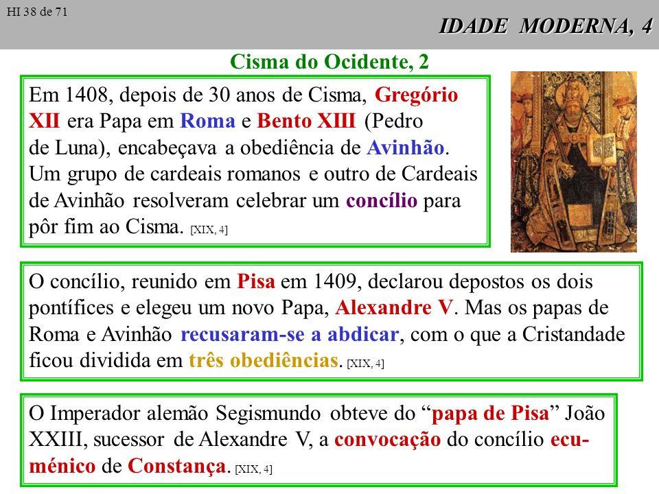IDADE MODERNA, 4 Em 1408, depois de 30 anos de Cisma, Gregório XII era Papa em Roma e Bento XIII (Pedro de Luna), encabeçava a obediência de Avinhão.
