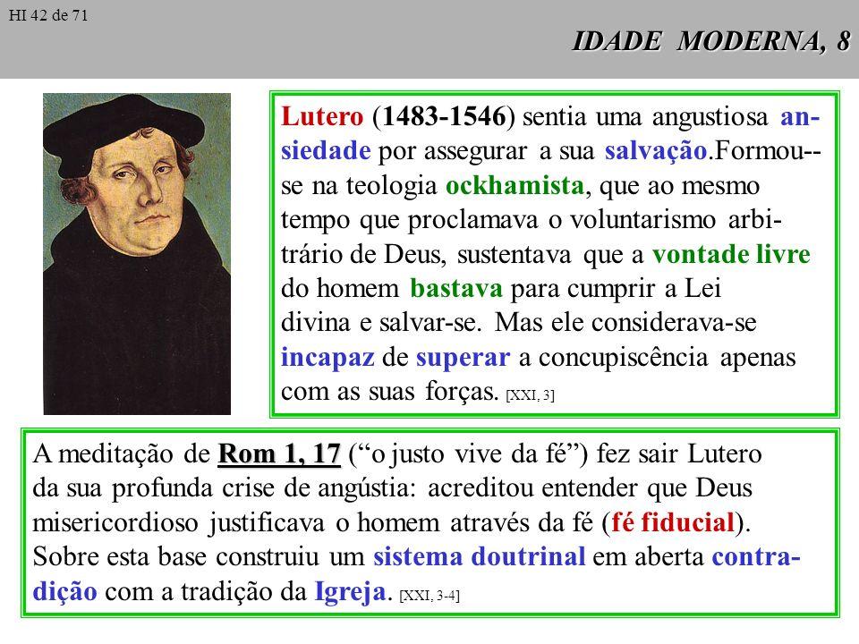 IDADE MODERNA, 8 Lutero (1483-1546) sentia uma angustiosa an- siedade por assegurar a sua salvação.Formou-- se na teologia ockhamista, que ao mesmo te