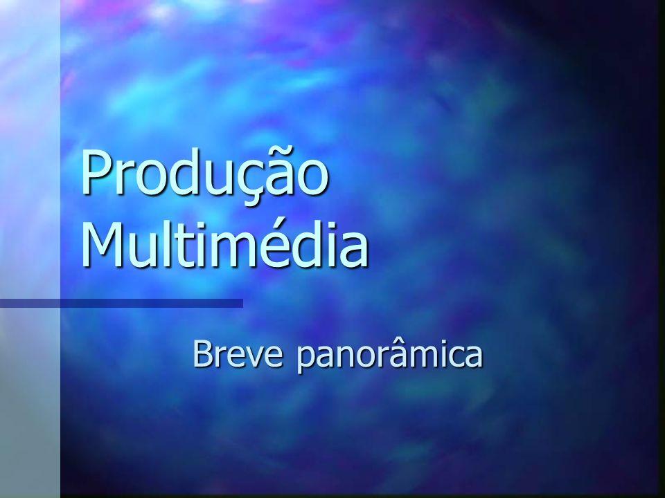 Produção Multimédia Breve panorâmica