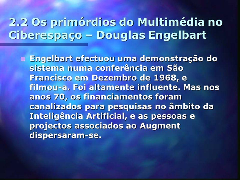 2.2 Os primórdios do Multimédia no Ciberespaço – Douglas Engelbart Engelbart efectuou uma demonstração do sistema numa conferência em São Francisco em Dezembro de 1968, e filmou-a.