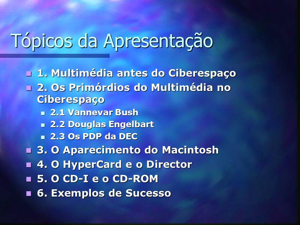 Tópicos da Apresentação 1. Multimédia antes do Ciberespaço 1. Multimédia antes do Ciberespaço 2. Os Primórdios do Multimédia no Ciberespaço 2. Os Prim