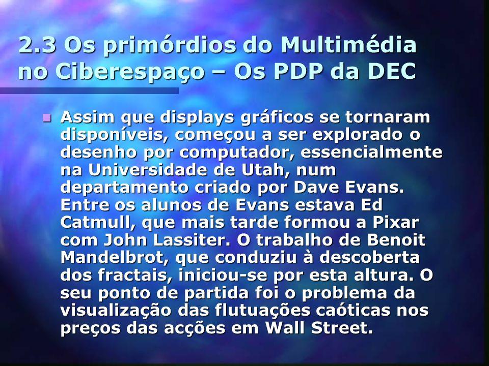 2.3 Os primórdios do Multimédia no Ciberespaço – Os PDP da DEC Assim que displays gráficos se tornaram disponíveis, começou a ser explorado o desenho