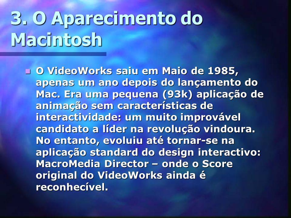 3. O Aparecimento do Macintosh O VideoWorks saiu em Maio de 1985, apenas um ano depois do lançamento do Mac. Era uma pequena (93k) aplicação de animaç