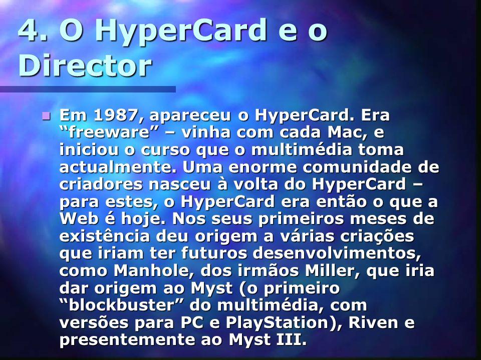 4. O HyperCard e o Director Em 1987, apareceu o HyperCard. Era freeware – vinha com cada Mac, e iniciou o curso que o multimédia toma actualmente. Uma