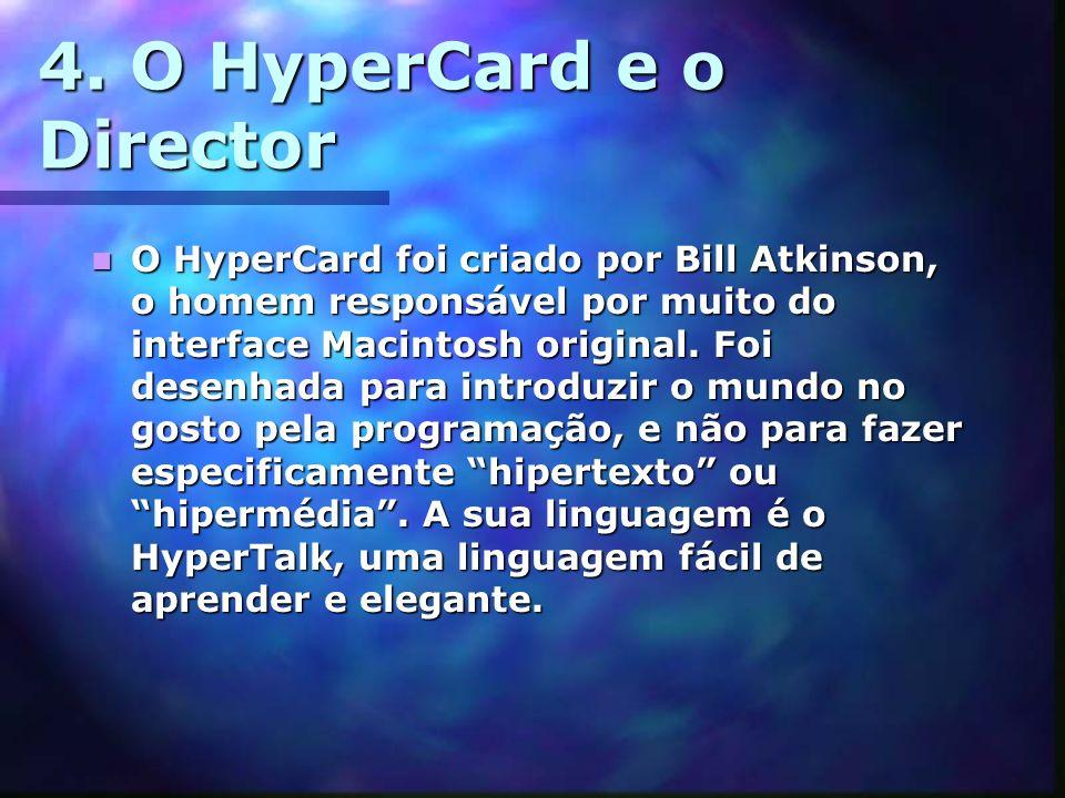 4. O HyperCard e o Director O HyperCard foi criado por Bill Atkinson, o homem responsável por muito do interface Macintosh original. Foi desenhada par