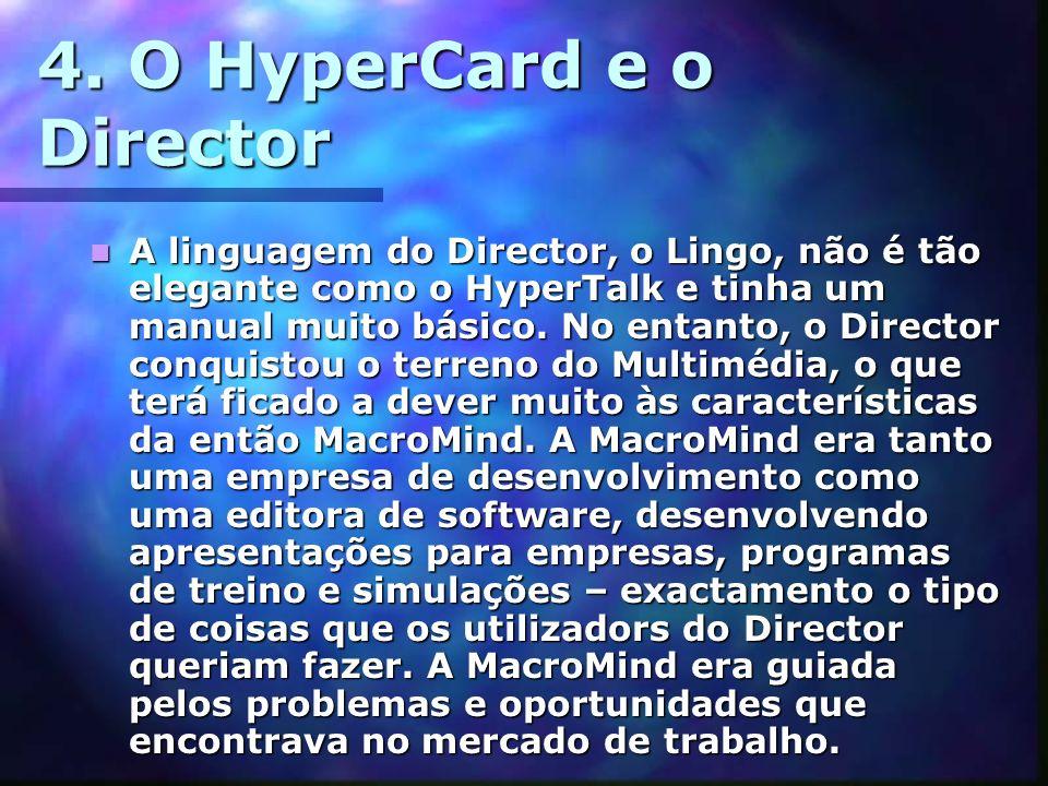 4. O HyperCard e o Director A linguagem do Director, o Lingo, não é tão elegante como o HyperTalk e tinha um manual muito básico. No entanto, o Direct