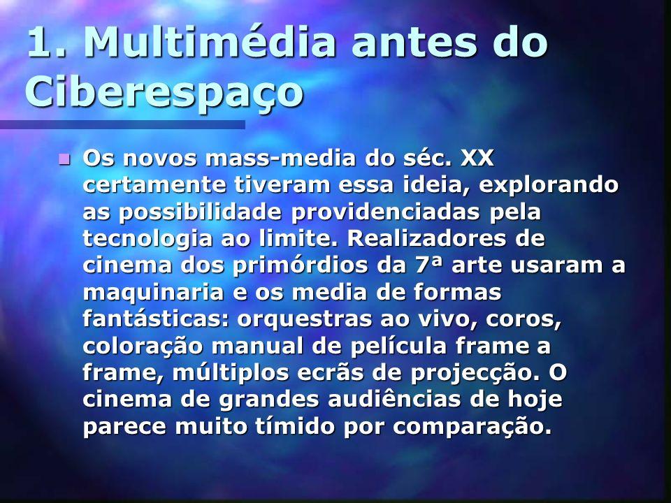 1. Multimédia antes do Ciberespaço Os novos mass-media do séc. XX certamente tiveram essa ideia, explorando as possibilidade providenciadas pela tecno