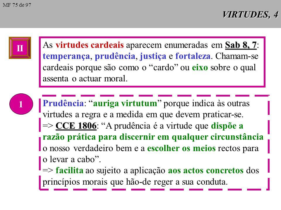 VIRTUDES, 3 CCE O CCE dá uma divisão tripartida das virtudes: as humanas em general, as cardeais e as teologais. I As virtudes humanas são atitudes fi