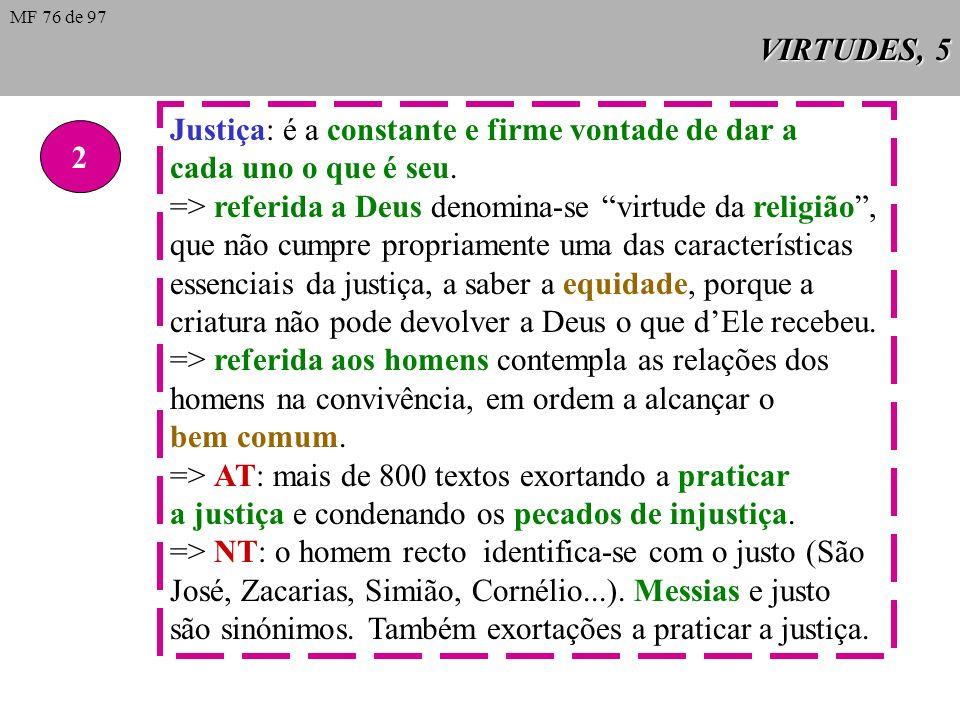 VIRTUDES, 4 II Sab 8, 7 As virtudes cardeais aparecem enumeradas em Sab 8, 7: temperança, prudência, justiça e fortaleza. Chamam-se cardeais porque sã