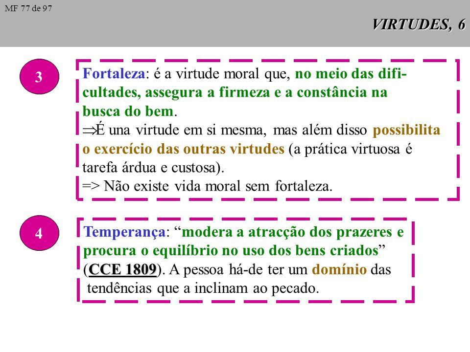 VIRTUDES, 5 2 Justiça: é a constante e firme vontade de dar a cada uno o que é seu. => referida a Deus denomina-se virtude da religião, que não cumpre