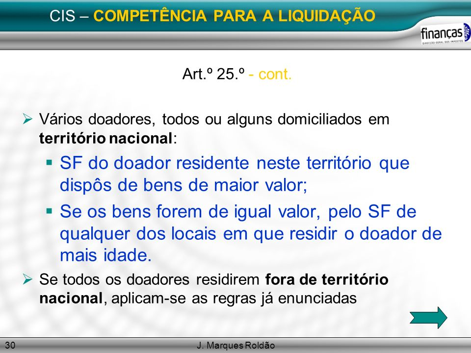 J. Marques Roldão30 CIS – COMPETÊNCIA PARA A LIQUIDAÇÃO Art.º 25.º - cont. Vários doadores, todos ou alguns domiciliados em território nacional: SF do
