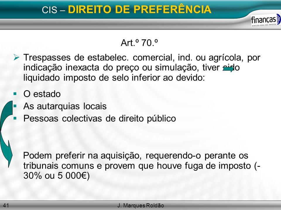 J. Marques Roldão41 CIS – DIREITO DE PREFERÊNCIA Art.º 70.º Trespasses de estabelec. comercial, ind. ou agrícola, por indicação inexacta do preço ou s