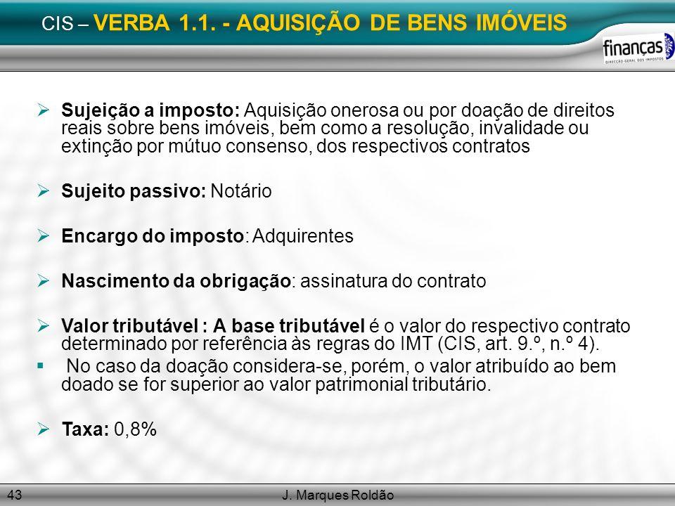 J. Marques Roldão43 CIS – VERBA 1.1. - AQUISIÇÃO DE BENS IMÓVEIS Sujeição a imposto: Aquisição onerosa ou por doação de direitos reais sobre bens imóv