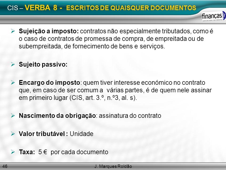 J. Marques Roldão46 CIS – VERBA 8 - ESCRITOS DE QUAISQUER DOCUMENTOS Sujeição a imposto: contratos não especialmente tributados, como é o caso de cont
