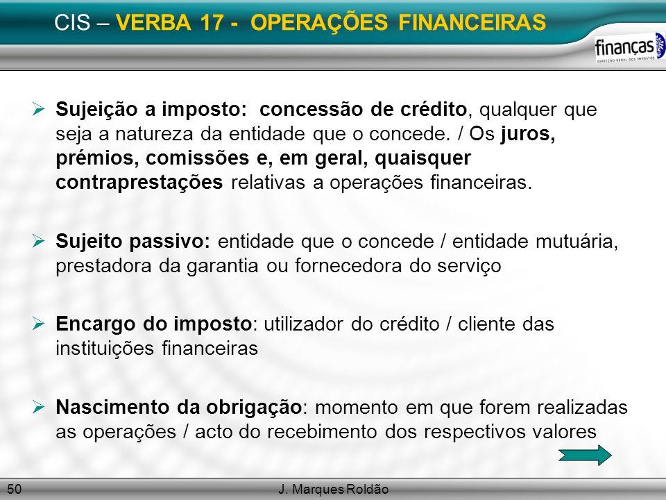 J. Marques Roldão50 CIS – VERBA 17 - OPERAÇÕES FINANCEIRAS Sujeição a imposto: concessão de crédito, qualquer que seja a natureza da entidade que o co
