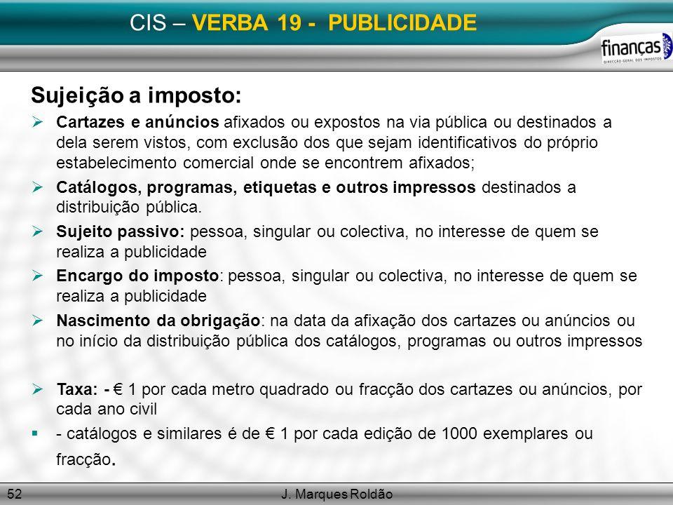 J. Marques Roldão52 CIS – VERBA 19 - PUBLICIDADE Sujeição a imposto: Cartazes e anúncios afixados ou expostos na via pública ou destinados a dela sere