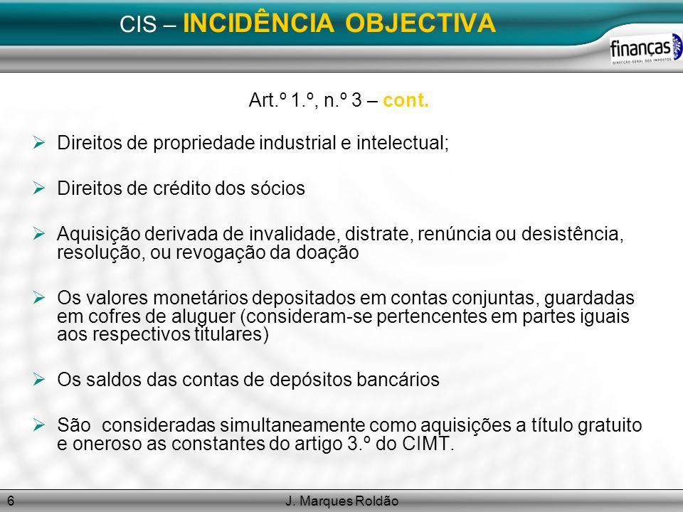 J. Marques Roldão6 CIS – INCIDÊNCIA OBJECTIVA Art.º 1.º, n.º 3 – cont. Direitos de propriedade industrial e intelectual; Direitos de crédito dos sócio