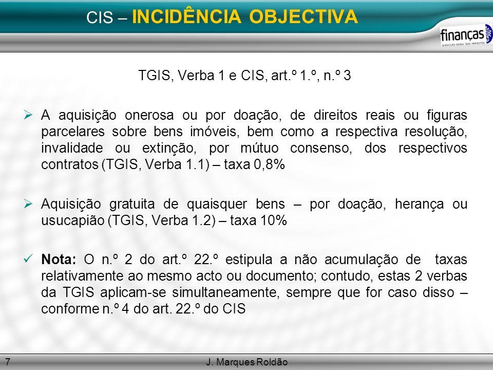 J. Marques Roldão7 CIS – INCIDÊNCIA OBJECTIVA TGIS, Verba 1 e CIS, art.º 1.º, n.º 3 A aquisição onerosa ou por doação, de direitos reais ou figuras pa
