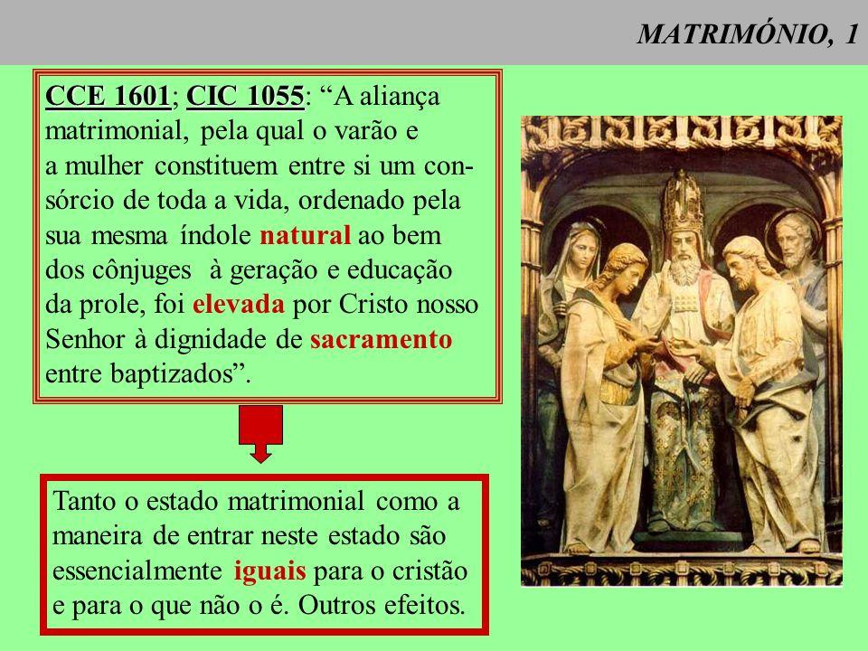 MATRIMÓNIO, 2 Para os cristãos a maneira de entrar no estado matrimonial, que é essencialmente igual à dos restantes homens, constitui um Portanto sacramento.