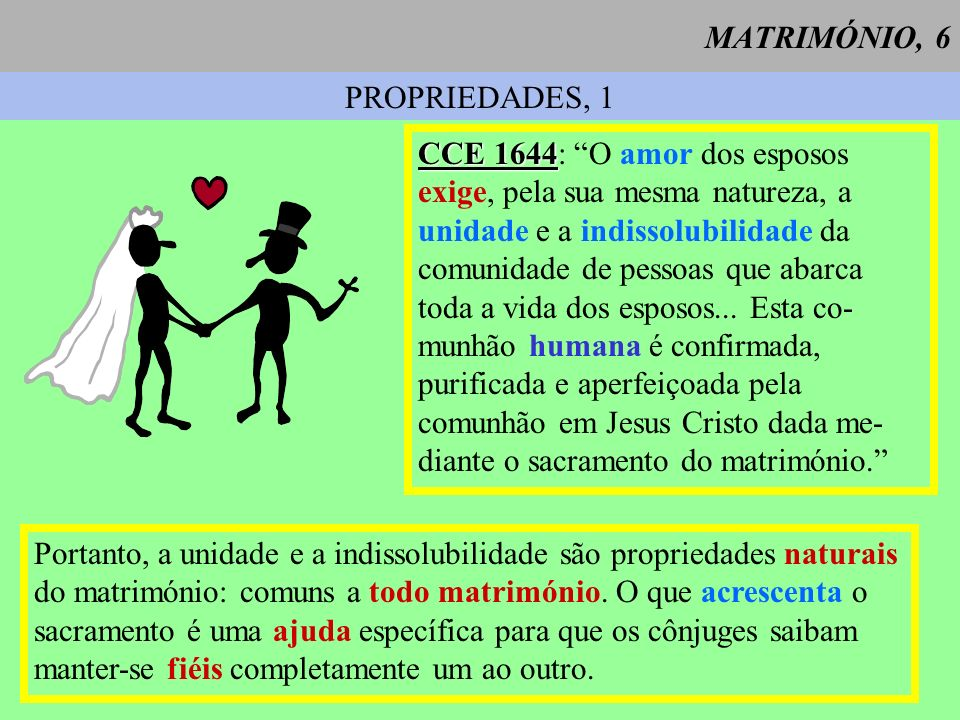 MATRIMÓNIO, 7 PROPRIEDADES, 2 UNIDADE O vínculo matrimonial é exclusivo: a poligamia simultânea é ilícita por direito divino natural e por direito divino positivo.