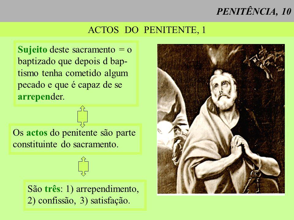 PENITÊNCIA, 10 ACTOS DO PENITENTE, 1 Sujeito deste sacramento = o baptizado que depois d bap- tismo tenha cometido algum pecado e que é capaz de se ar